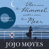 Über uns der Himmel, unter uns das Meer (Gekürzte Lesung) by Jojo Moyes