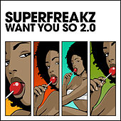 Play & Download Want You So 2.0 by Superfreakz | Napster