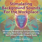 Play & Download Stimulating Background Sounds for the Workplace - Increasing Brainpower & Concentration, Workin by Torsten Abrolat | Napster