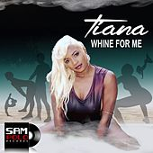 Play & Download Whine for Me by Tiana | Napster