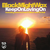 Keep On Loving On by Black Mighty Wax