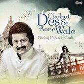 Play & Download Chahat Des Se Aane Wale: Pankaj Udhas Ghazals by Pankaj Udhas | Napster