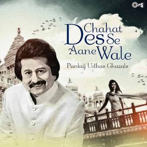Chahat Des Se Aane Wale: Pankaj Udhas Ghazals by Pankaj Udhas