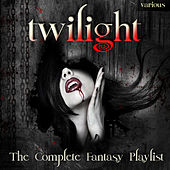 Twilight - The Complete Fantasy Playlist by Various Artists
