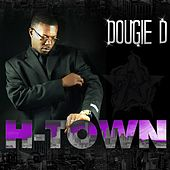 Play & Download H-Town (feat. Paul Wall) by Dougie D | Napster