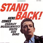 Play & Download Stand Back! Here Comes Charlie Musselwhite's South Side Band by Charlie Musselwhite | Napster