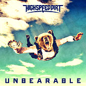 Play & Download Unbearable by Highspeeddirt | Napster