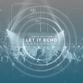 Let It Echo Unplugged by Jesus Culture