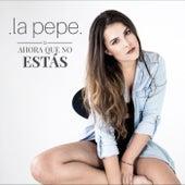 Ahora Que No Estás by Pepe
