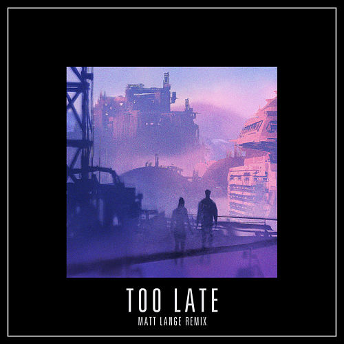 Too Late by Mat Zo