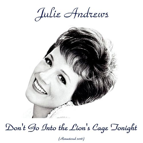 Don't Go in the Lion's Cage Tonight (Analog Source Remaster 2016) by Julie Andrews