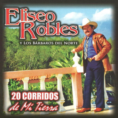 Play & Download 20 Corridos De Mi Tierra by Eliseo Robles | Napster