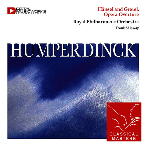 Play & Download Hänsel and Gretel, Opera Overture by Royal Philharmonic Orchestra | Napster