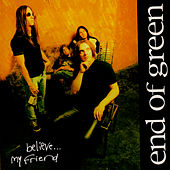 Play & Download Believe... My Friend by End Of Green | Napster