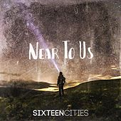 Near to Us by Sixteen Cities