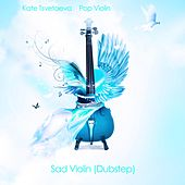 Play & Download Sad Violin (Dubstep) by Kate Tsvetaeva Pop Violin | Napster
