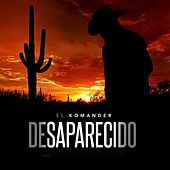 Play & Download Desaparecido by El Komander | Napster