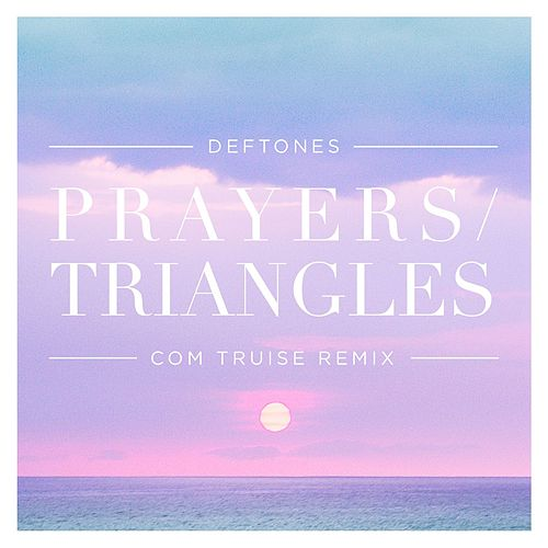 Prayers / Triangles (Com Truise Remix) von Deftones