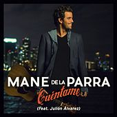 Play & Download Cuéntame (feat. Julión Álvarez) by Mane de la Parra | Napster
