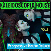 Kaleidoscopic House, Vol. 3 - Progressive House Selection Deluxe by Various Artists