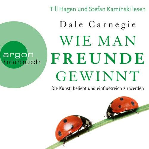 Wie man Freunde gewinnt - Die Kunst, beliebt und einflussreich zu werden (Ungekürzte Lesung) von Dale Carnegie