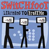 Play & Download Learning To Breathe by Switchfoot | Napster