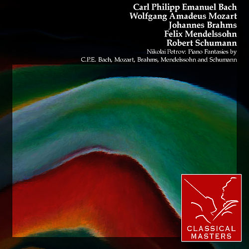 Nikolai Petrov: Piano Fantasies By C.P.E. Bach, Mozart, Brahms, Mendelssohn and Schumann by Nikolai Petrov (piano)