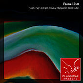 Play & Download Gilels Plays Chopin Sonata, Hungarian Rhapsodies by Emil Gilels | Napster