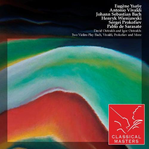 Play & Download David Oistrakh and Igor Oistrakh: Two Violins Play Bach, Vivaldi, Prokofiev and More by Igor Oistrakh | Napster