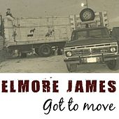 Play & Download Got To Move by Elmore James | Napster