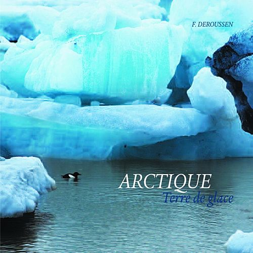 Play & Download Arctique Terre de glace by Deroussen Fernand | Napster