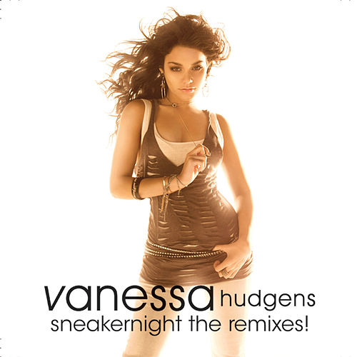 Play & Download Sneakernight The Remixes! by Vanessa Hudgens | Napster