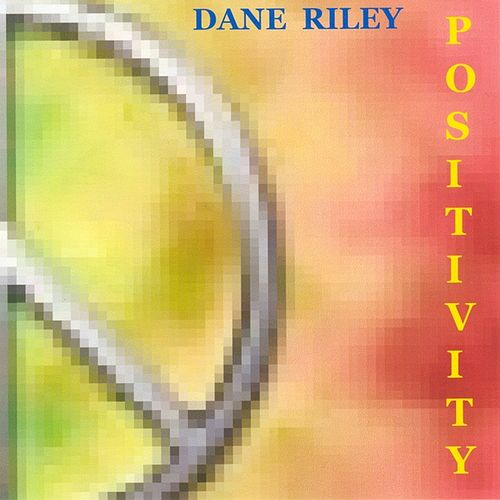 Positivity (Remastered) by Dane Riley