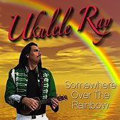 Play & Download Somewhere Over The Rainbow by Ukulele Ray | Napster