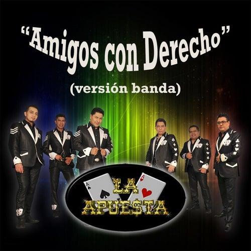 Play & Download Amigos Con Derecho (Banda) by La Apuesta | Napster