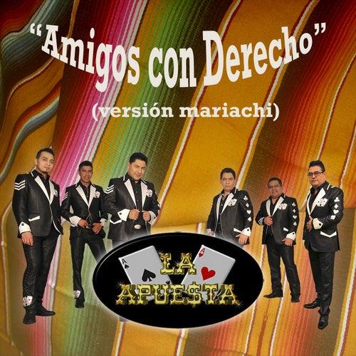 Play & Download Amigos Con Derecho (Mariachi) by La Apuesta | Napster