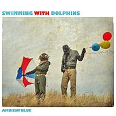 Ambient Blue by Swimming With Dolphins