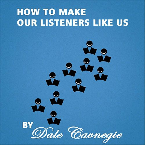 How to Make Our Listeners Like Us von Dale Carnegie