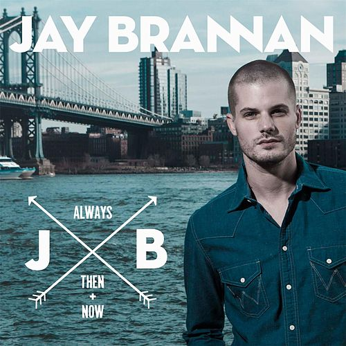 Play & Download Always, Then, & Now by Jay Brannan | Napster
