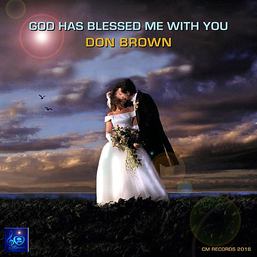 God Has Blessed Me with You by Don Brown