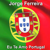 Play & Download Eu Te Amo Portugal by Jorge Ferreira | Napster