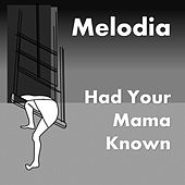 Had Your Mama Known by La Melodia
