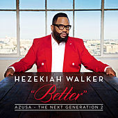 Azusa The Next Generation 2 - Better by Hezekiah Walker