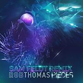 Play & Download Pieces (Sam Feldt Remix) by Rob Thomas | Napster