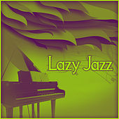 Lazy Jazz – Calming Background Jazz, Relaxing Jazz, Soft Piano Music to Relax, Sweet Jazz Sounds by Calming Piano Music Collection