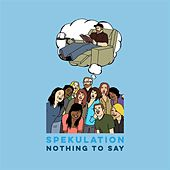 Play & Download Nothing to Say by Spekulation | Napster