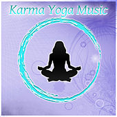 Karma Yoga Music – New Age Background for Yoga Exercises, Zen Garden, Sunset Meditation, Relaxing Music, Yoga Music, Chakra by Meditation Awareness
