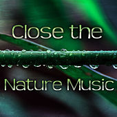 Close the Nature Music – New Age Music for Total Relaxation, Massage Therapy, Yoga, Pilates, Spa, Nature Sounds by New Age