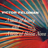 Play & Download A Taste of Honey and a Taste of Bossa Nova by Victor Feldman | Napster