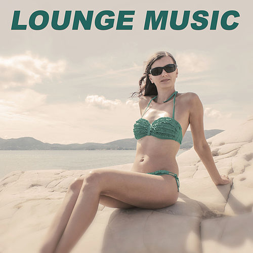 Lounge Music - Chill Out Music, Summertime, Tropical House, Deep Bounce by Chill Lounge Music System